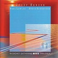 JÓzef Skrzek - Ricochet Gathering - Trilogy (with Paul Lawler And Steve Schroyder) CD (album) cover