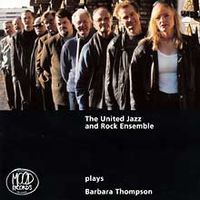 THE UNITED JAZZ AND ROCK ENSEMBLE - United Jazz + Rock Ensemble Plays Barbara Thompson CD album cover