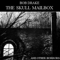 Bob Drake - The Skull Mailbox And Other Horrors CD (album) cover