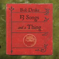 Bob Drake - 13 Songs And A Thing CD (album) cover