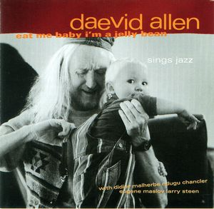 Daevid Allen - Eat Me Baby I'm A Jelly Bean CD (album) cover
