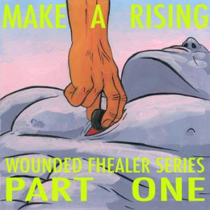 MAKE A RISING - Wounded Fhealer Series: Part One CD album cover