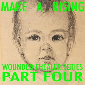 Make A Rising - Wounded Fhealer Series: Part Four CD (album) cover