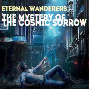 Eternal Wanderers - The Mystery Of The Cosmic Sorrow CD (album) cover