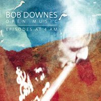 Bob Downes' Open Music - Episodes At 4 AM CD (album) cover