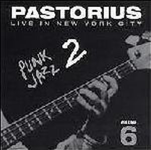 Jaco Pastorius - Live In New York City, Vol. 6: Punk Jazz 2 CD (album) cover
