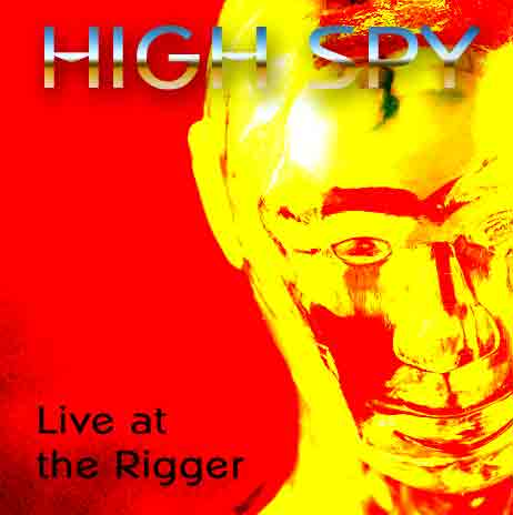 High Spy - Live At The Rigger CD (album) cover