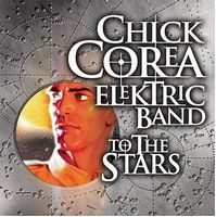 Chick Corea Elektric Band - To The Stars CD (album) cover