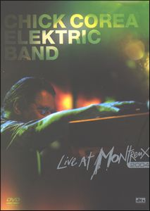 Chick Corea Elektric Band - Live At Montreux 2004 DVD (album) cover