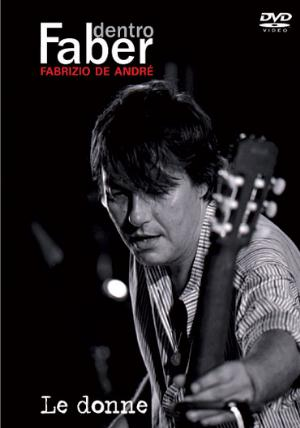 Fabrizio De Andre - Dentro Faber Vol.3 - Le Donne DVD (album) cover