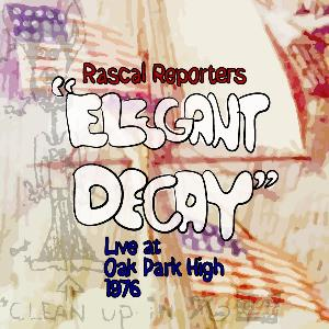 Rascal Reporters - Elegant Decay (live At Oak Park High 1976) CD (album) cover