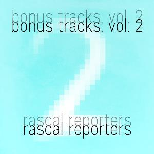 Rascal Reporters - Bonus Tracks, Vol. 2 CD (album) cover