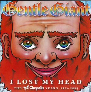 Gentle Giant - I Lost My Head - The Chrysalis Years (1975-1980) CD (album) cover