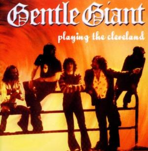 Gentle Giant - Playing The Cleveland CD (album) cover