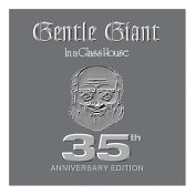 Gentle Giant - In A Glass House (35th Anniversary Edition) CD (album) cover