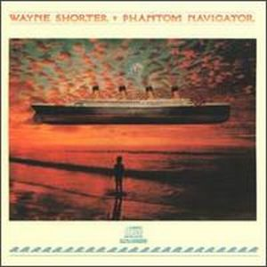 Wayne Shorter - Phantom Navigator CD (album) cover