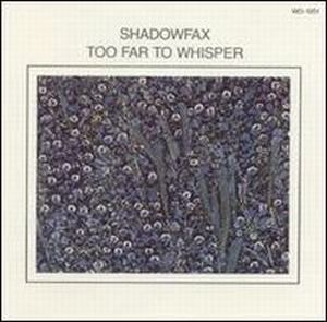 Shadowfax - Too Far To Whisper CD (album) cover