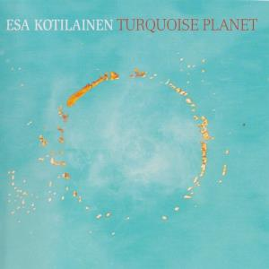 Esa Kotilainen - Turquoise Planet CD (album) cover