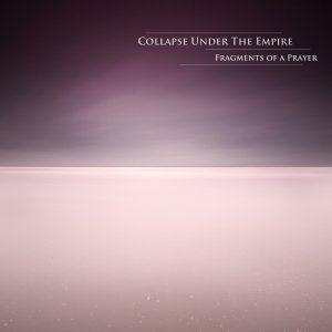 Collapse Under The Empire - Fragments Of A Prayer CD (album) cover