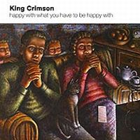 KING CRIMSON - Happy With What You Have To Be Happy With CD album cover