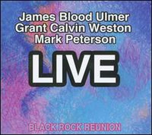 James Blood Ulmer - Black Rock Reunion Live (with Grant Calvin Weston And Mark Peterson) CD (album) cover