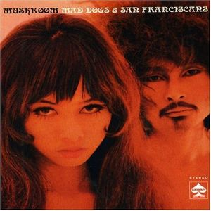Mushroom - Mad Dogs & San Franciscans CD (album) cover