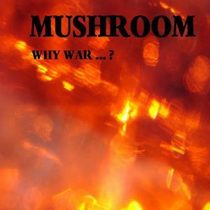 Mushroom - Why War ...? CD (album) cover
