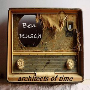 Ben Rusch - Architects Of Time CD (album) cover