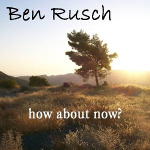 Ben Rusch - How About Now? CD (album) cover