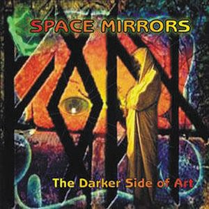 Space Mirrors - The Darker Side Of Art CD (album) cover