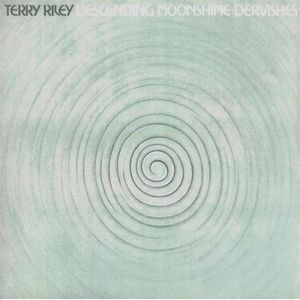 Terry Riley - Descending Moonshine Dervishes / Songs For The Ten Voices Of The Two Prophets CD (album) cover