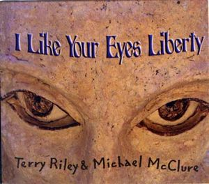 Terry Riley - I Like Your Eyes Liberty (with Michael Mcclure) CD (album) cover