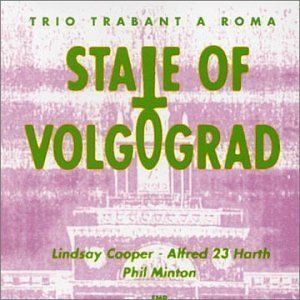 Lindsay Cooper - State Of Volgograd (w/ Alfred 23 Harth And Phil Minton) CD (album) cover