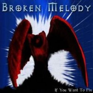 Broken Melody - If You Want To Fly CD (album) cover