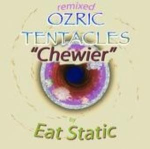 Ozric Tentacles - Eat Static Remix Ozric Tentacles: Chewier CD (album) cover