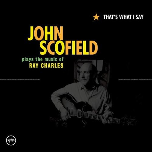 John Scofield - That's What I Say: John Scofield Plays The Music Of Ray Charles CD (album) cover