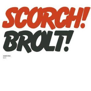Scorch Trio - Brolt! CD (album) cover