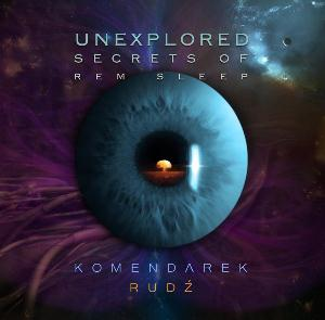 Przemyslaw Rudz - Unexplored Secrets Of Rem Sleep (wladyslaw Komendarek & Przemyslaw Rudz) CD (album) cover