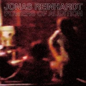 Jonas Reinhardt - Powers Of Audition CD (album) cover