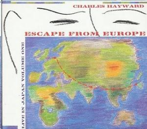 Charles Hayward - Escape From Europe Live In Japan Volume One CD (album) cover