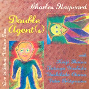 Charles Hayward - Double Agent(s) Live In Japan Volume Two CD (album) cover