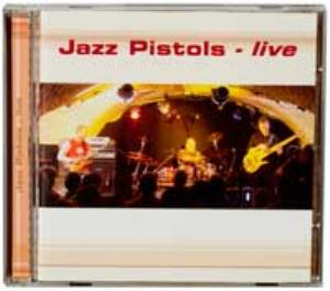 Jazz Pistols - Live CD (album) cover
