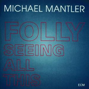 MICHAEL MANTLER - Folly Seeing All This CD album cover