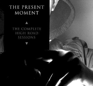 The Present Moment - The Complete High Road Sessions CD (album) cover