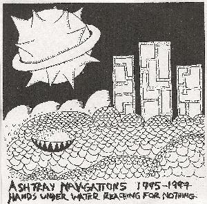 Ashtray Navigations - 1995-1997 Hands Under Water Reaching For Nothing CD (album) cover