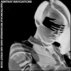 Ashtray Navigations - Electronically Rechannelled Band And Street Choir CD (album) cover