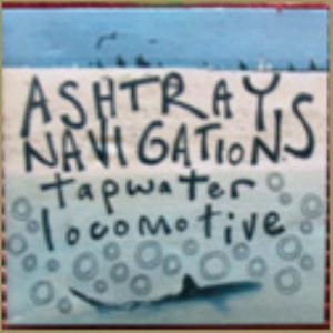 Ashtray Navigations - Tapwater Locomotive CD (album) cover
