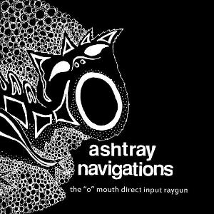 Ashtray Navigations - The O Mouth Direct Input Raygun CD (album) cover