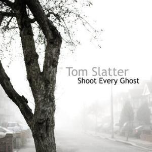 Tom Slatter - Shoot Every Ghost CD (album) cover