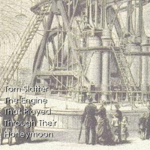 Tom Slatter - The Engine That Played Through Their Honeymoon CD (album) cover